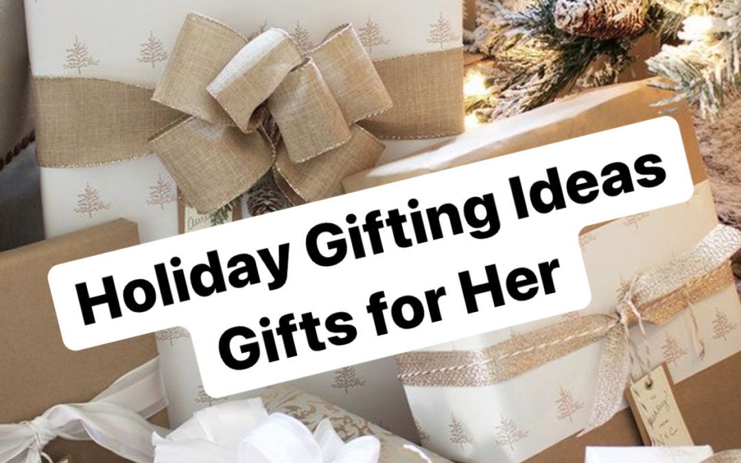 Holiday Gifting Ideas: Gifts for Her