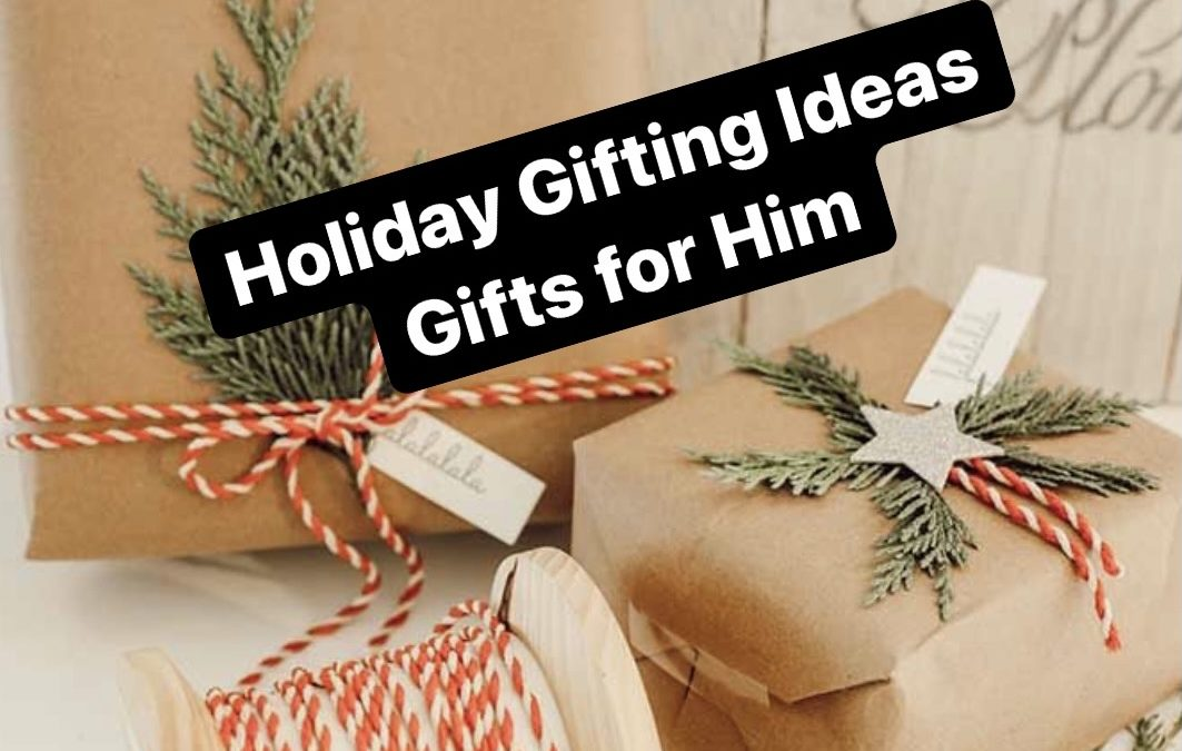 Holiday Gifting Ideas: Gifts for Him